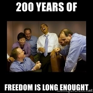 obama laughing  - 200 years of freedom is long enought