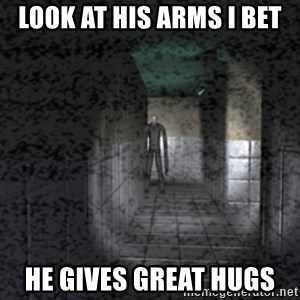 Slender game - LOOK AT HIS ARMS I BET HE GIVES GREAT HUGS