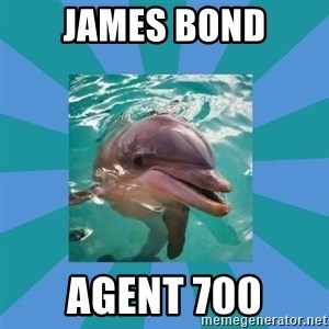 Dyscalculic Dolphin - james bond agent 700