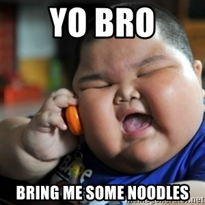 fat chinese kid - yo bro bring me some noodles