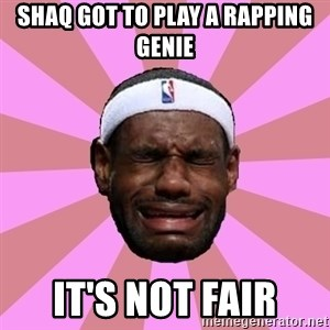 LeBron James - shaq got to play a rapping genie it's not fair