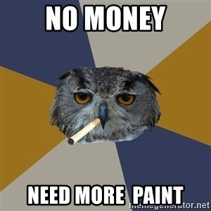 Art Student Owl - no money need more  paint