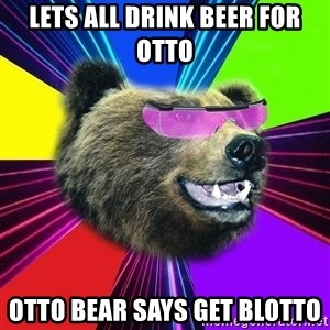 Party Bear - lets all drink beer for otto otto bear says get blotto