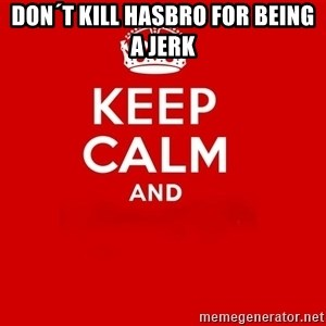 Keep Calm 2 - don´t kill hasbro for being a jerk