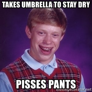 Bad Luck Brian - takes umbrella to stay dry pisses pants