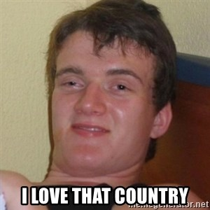 Really highguy -  i love that country