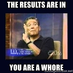 Maury Povich Father - the results are in  you are a whore