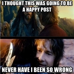 Bilbo and Thorin - I thought this was going to be a happy post never have I been so wrong