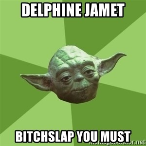 Advice Yoda Gives - delphine jamet bitchslap you must