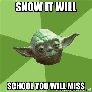 Advice Yoda Gives - Snow it will school you will miss
