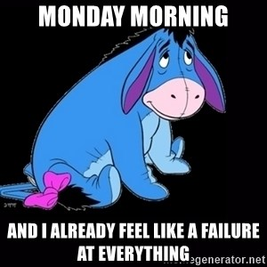 eeyore - Monday Morning And I already feel like a failure at everything