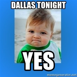 yes baby 2 - Dallas tonight Yes