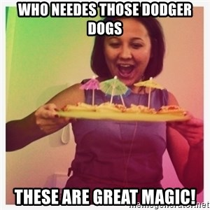 Typical_Ksyusha - who needes those dodger dogs these are great magic!