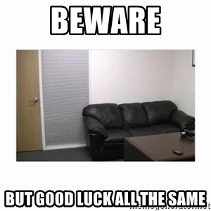 casting couch - Beware but good luck all the same