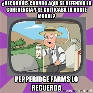 Pepperidge Farm Remembers FG - ¿recordáis cuando aquí se defendía la coherencia y se criticaba la doble moral? pepperidge farms lo recuerda