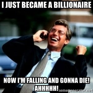 HaHa! Business! Guy! - i just became a billionaire now i'm falling and gonna die! ahhhhh!