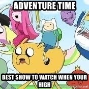 Adventure Time Meme - Adventure time best show to watch when your high