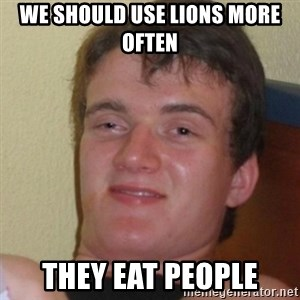 Stoner Stanley - We should use lions more often They eat people