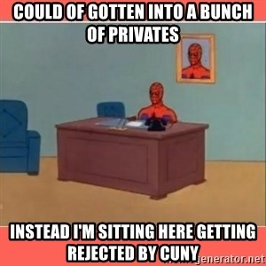 Masturbating Spider-Man - Could of gotten into a bunch of Privates instead i'm sitting here getting rejected by cuny