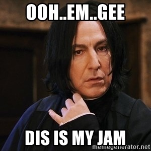 Professor Snape - ooh..em..gee dis is my jam