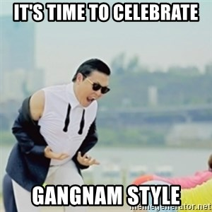 Gangnam Style - IT'S TIME TO CELEBRATE GANGNAM STYLE