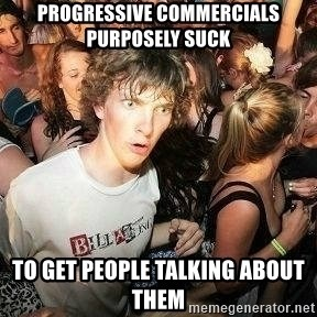 -Sudden Clarity Clarence - Progressive commercials purposely suck to get people talking about them