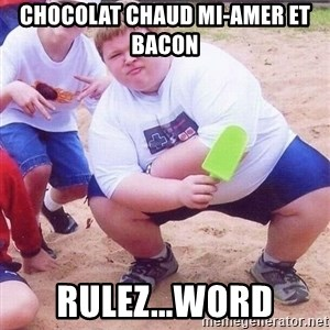 American Fat Kid - chocolat chaud mi-amer et bacon  Rulez...WORD