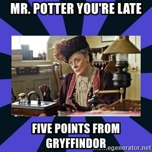 Maggie Smith being a boss - Mr. Potter you're late five points from Gryffindor