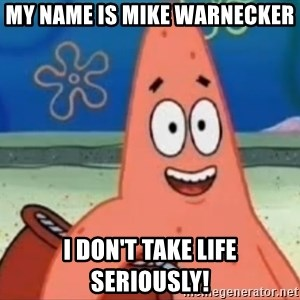 Happily Oblivious Patrick - my name is mike warnecker I don't take life seriously!