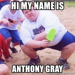 American Fat Kid - HI MY NAME IS  ANTHONY GRAY