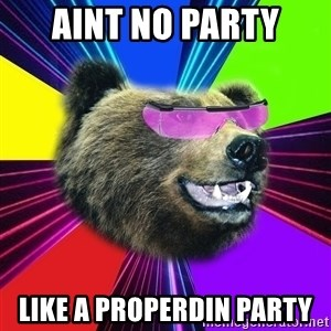 Party Bear - aint no party like a properdin party