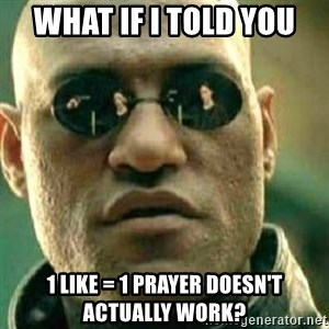 What If I Told You - what if i told you 1 like = 1 prayer doesn't actually work?