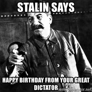Joseph Stalin - Stalin says Happy birthday from Your gReAt dictator