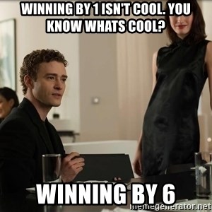 Cool Justin Timberlake - Winning by 1 isn't cool. you know whats cool? winning by 6