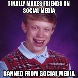 Bad Luck Brian - Finally Makes friends on social media Banned from social media