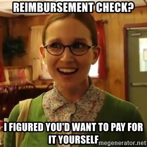 Sexually Oblivious Girl - reimbursement check? i figured you'd want to pay for it yourself