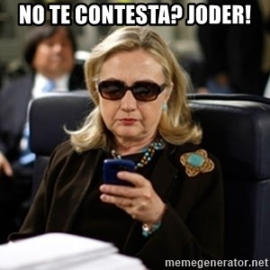 Hillary Clinton Texting - nO TE CONTESTA? jODER!
