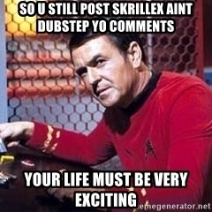 Scotty Star Trek - so u still post skrillex aint dubstep yo comments your life must be very exciting