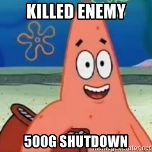 Happily Oblivious Patrick - killed enemy 500g shutdown
