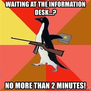 Socially Fed Up Penguin - WAITING AT THE INFORMATION DESK...? no more than 2 minutes!