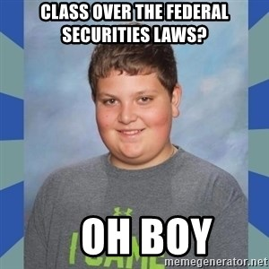 I came boy - Class over the federal securities laws?    OH BOY