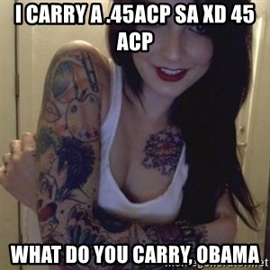 Alyssa Rosales - I CARRY A .45ACP SA XD 45 ACP WHAT DO YOU CARRY, OBAMA