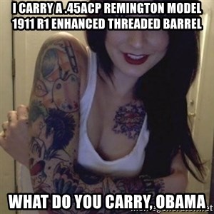 Alyssa Rosales - I CARRY A .45ACP REMINGTON Model 1911 R1 Enhanced Threaded Barrel WHAT DO YOU CARRY, OBAMA
