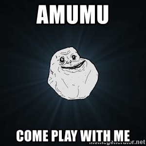 Forever Alone - amumu come play with me