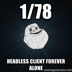 Forever Alone - 1/78 headless client Forever alone