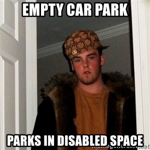 Scumbag Steve - empty car park parks in disabled space