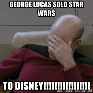 Picardfacepalm - George Lucas Sold star wars to disney!!!!!!!!!!!!!!!!!