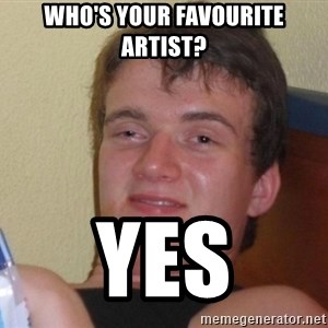 high/drunk guy - WHO'S YOUR FAVOURITE ARTIST? YES