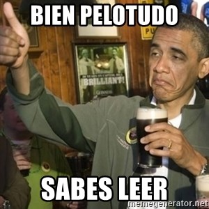 THUMBS UP OBAMA - bien pelotudo  sabes leer