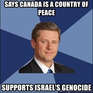 Harper Government - says canada is a country of peace supports israel's genocide